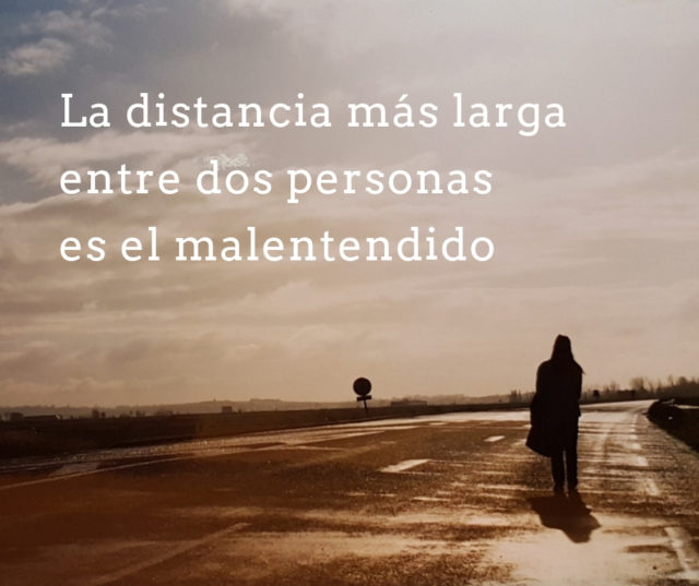 La distancia más larga entre dos personas es el malentendido