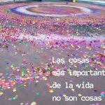 Las cosas más importantes de la vida no son cosas